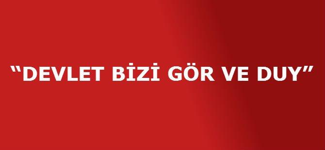 """""""DEVLET BİZİ GÖR VE DUY"""""""