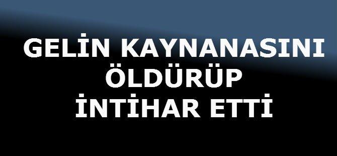 GELİN KAYNANASINI ÖLDÜRÜP İNTİHAR ETTİ