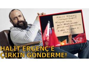 HALİT ERGENÇ'E ÇİRKİN GÖNDERME!