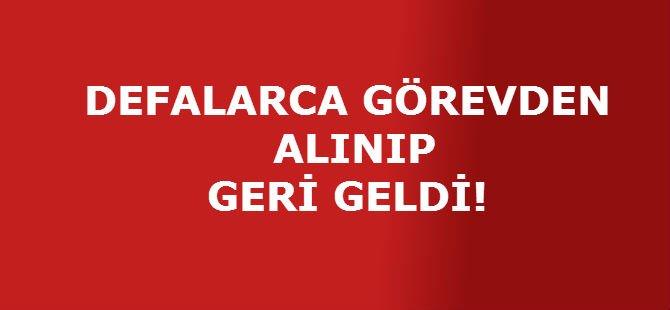 DEFALARCA GÖREVDEN ALINIP GERİ GELDİ!
