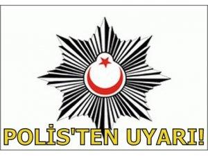 POLİS'TEN UYARI!