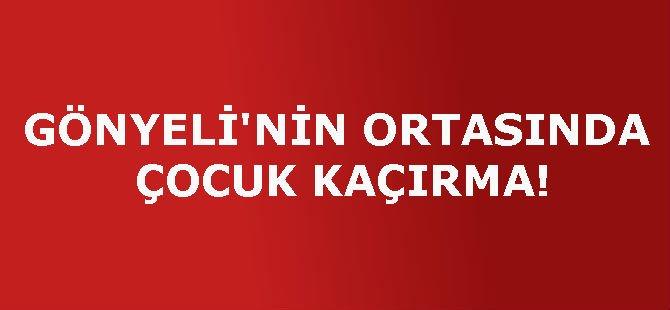 GÖNYELİ'NİN ORTASINDA ÇOCUK KAÇIRMA!