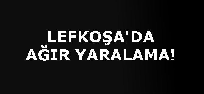 LEFKOŞA'DA AĞIR YARALAMA!