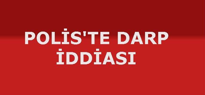 POLİS'TE DARP İDDİASI