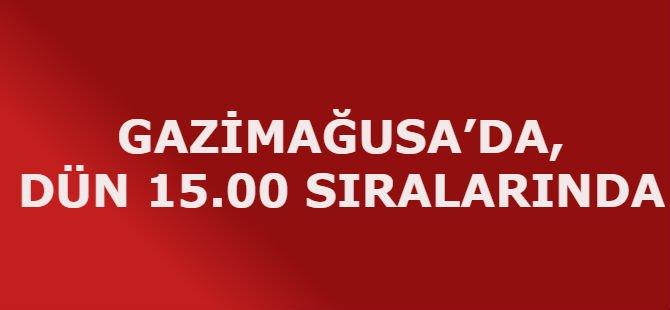 GAZİMAĞUSA'DA, DÜN 15.00 SIRALARINDA