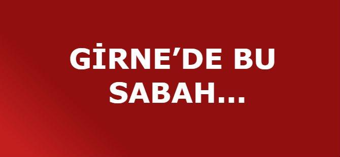 GİRNE'DE BU SABAH
