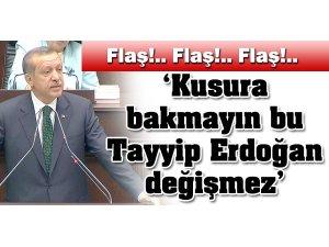 'KUSURA BAKMAYIN BU TAYYİP ERDOĞAN DEĞİŞMEZ'