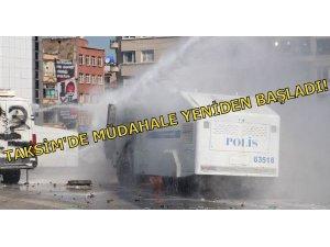 TAKSİM'DE MÜDAHALE YENİDEN BAŞLADI!