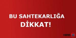 BU SAHTEKARLIĞA DİKKAT!
