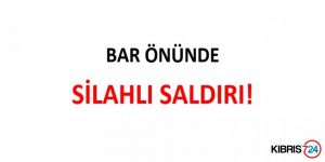 BAR ÖNÜNDE SİLAHLI SALDIRI!