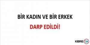 BİR KADIN VE BİR ERKEK DARP EDİLDİ!