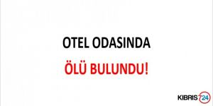 OTEL ODASINDA ÖLÜ BULUNDU!