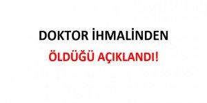 DOKTOR İHMALİNDEN ÖLDÜĞÜ AÇIKLANDI!