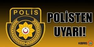 POLİSTEN UYARI!