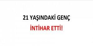 21 YAŞINDAKİ GENÇ İNTİHAR ETTİ!