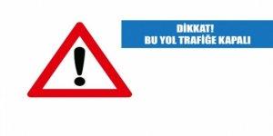 O YOL TRAFİĞE KAPATILDI!