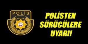 POLİSTEN SÜRÜCÜLERE UYARI!