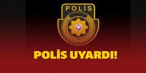 POLİS UYARDI!