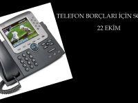 TELEFON BORÇLARI İÇİN SON TARİH 22 EKİM