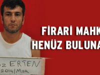 FİRARİ MAHKÛMDAN HABER YOK!