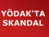 YÖDAK'TA SKANDAL