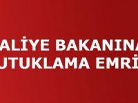 MALİYE BAKANINA TUTUKLAMA EMRİ!